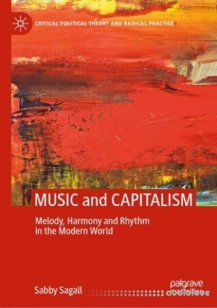 MUSIC and CAPITALISM: Melody Harmony and Rhythm in the Modern World