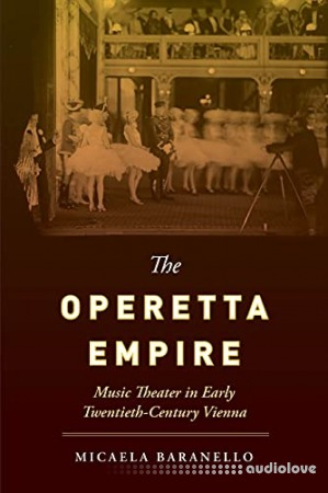 The Operetta Empire: Music Theater in Early Twentieth-Century Vienna