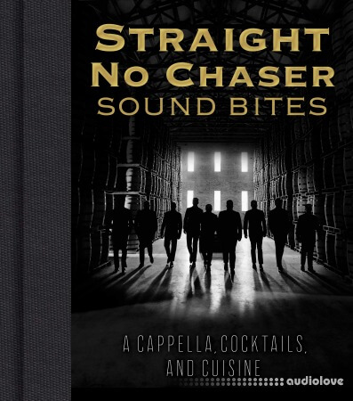 Straight No Chaser Sound Bites: A Cappella Cocktails and Cuisine