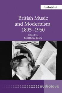 British Music and Modernism, 1895-1960