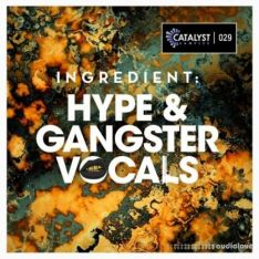 Catalyst Samples Ingredient: Hype and Gangster Vocals