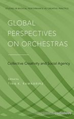 Global Perspectives on Orchestras: Collective Creativity and Social Agency