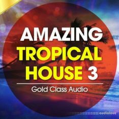 Gold Class Audio Amazing Tropical House Vol.3