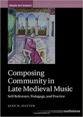 Composing Community in Late Medieval Music: Self-Reference, Pedagogy, and Practice