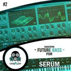 Vandalism Sounds Shocking Future Bass For Serum Vol.2