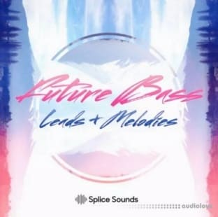 Splice Sounds Future Bass Leads and Melodies