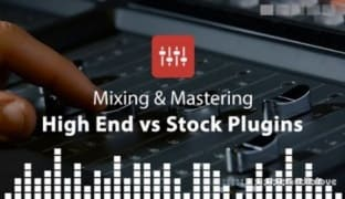 Sonic Academy High End Vs Stock Plugins with Ian Bland