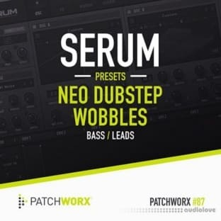 Loopmasters Patchworx 87 Neo Dubstep Wobbles Serum Presets
