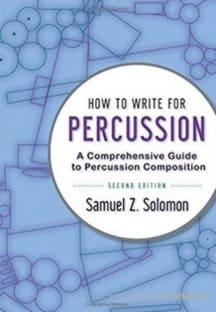How to Write for Percussion: A Comprehensive Guide to Percussion Composition, 2nd Edition