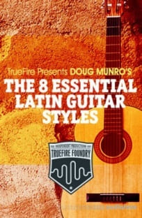 Truefire Foundry The 8 Essential Latin Guitar Styles