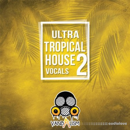 Vandalism Ultra Tropical House Vocals 2