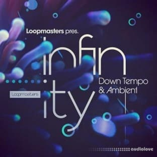Loopmasters Infinity: Down Tempo and Ambient