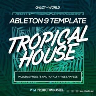 Production Master Tropical House Ableton Template Gauzy World