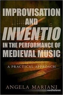 Improvisation and Inventio in the Performance of Medieval Music: A Practical Approach