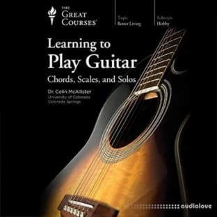 The Great Courses Learning to Play Guitar: Chords, Scales, and Solos