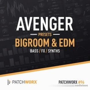 Loopmasters Patchworx 96 Bigroom and EDM Avenger Presets