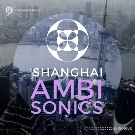 Pro Sound Effects Shanghai Ambisonics