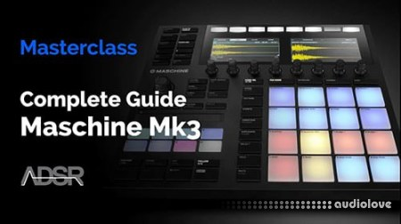 ADSR Sounds Maschine Mk3 The Complete Guide