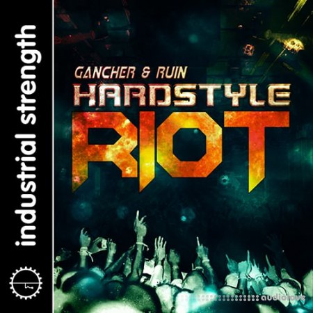 Industrial Strength Gancher and Ruin Hardstyle Riot