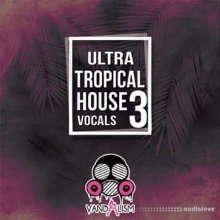 Vandalism Ultra Tropical House Vocals 3