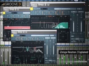 Groove3 iZotope Neutron 2 Explained
