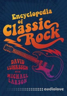 Encyclopedia of Classic Rock by David Luhrssen and Michael Larson