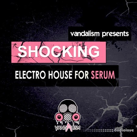 Vandalism Sounds Shocking Electro House Synth Presets