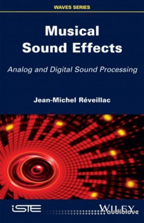 Jean-Michel Réveillac Musical Sound Effects Analog and Digital Sound Processing