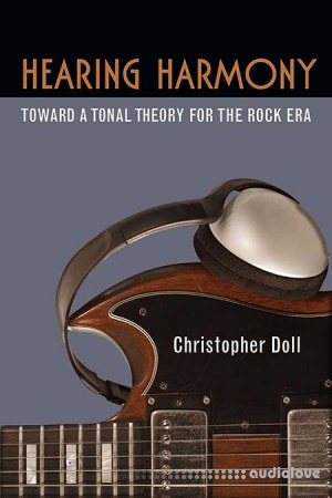 Hearing Harmony Toward a Tonal Theory for the Rock Era