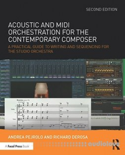 Acoustic and MIDI Orchestration for the Contemporary Composer : A Practical Guide, Second Edition