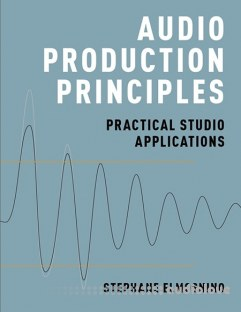 Audio Production Principles Practical Studio Applications