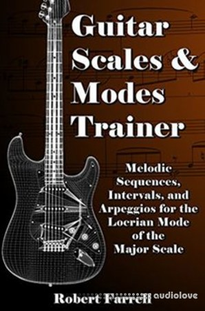 Guitar Scales and Modes Trainer Melodic Sequences Intervals and Arpeggios for the Locrian Mode of the Major Scale