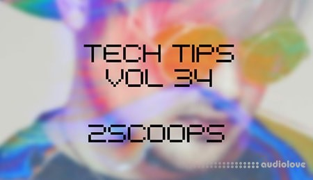 Sonic Academy Tech Tips Volume 34 with 2Scoops TUTORiAL