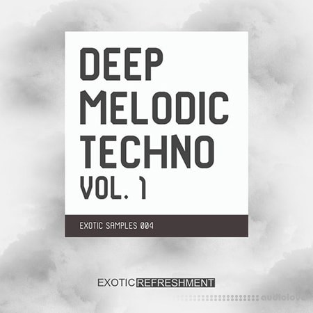 Exotic Refreshment Deep Melodic Techno Volume 1 WAV