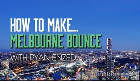 Sonic Academy HTM Melbourne Bounce With Ryan Enzed TUTORiAL