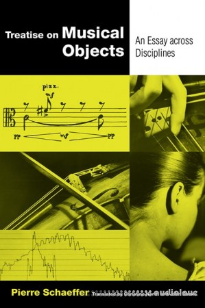Pierre Schæffer Treatise on Musical Objects An Essay across Disciplines