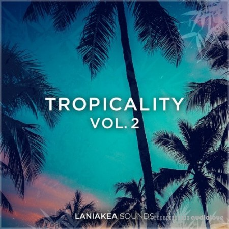 Laniakea Sounds Tropicality Volume 2 WAV