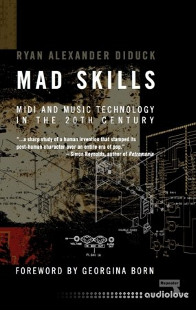 Ryan Diduck Mad Skills MIDI and Music Technology in the Twentieth Century