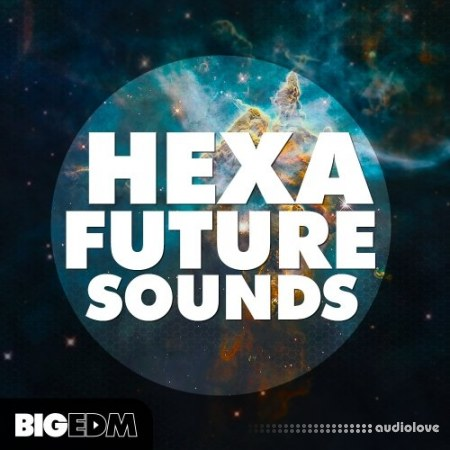 Big EDM Hexa Future Sounds WAV MiDi Synth Presets