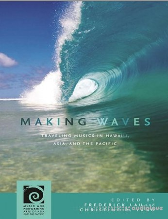 Making Waves Traveling Musics in Hawaii Asia and the Pacificc