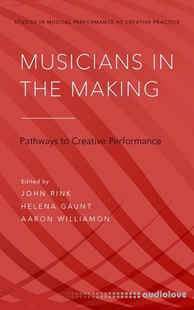 Musicians in the Making: Pathways to Creative Performance PDF