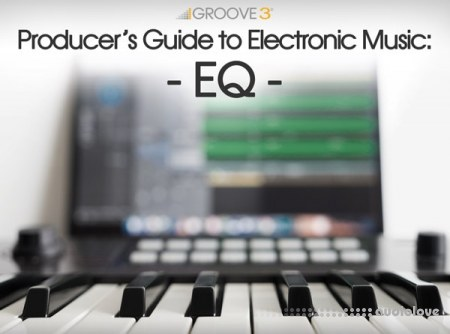 Groove3 Producers Guide to Electronic Music EQ TUTORiAL