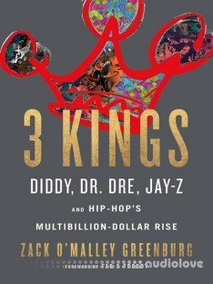3 Kings Diddy, Dr. Dre  Jay-Z, and Hip-Hops Multibillion-Dollar Rise by Zack O Malley Greenburg