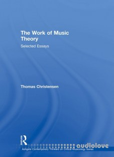 Thomas Christensen, The Work of Music Theory Selected Essays