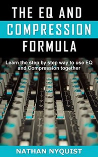 Nathan Nyquist The EQ and Compression Formula: Learn the step by step way to use EQ and Compression together