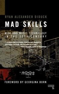 Ryan Diduck Mad Skills MIDI and Music Technology in the Twentieth Century