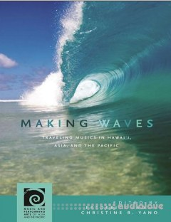 Making Waves Traveling Musics in Hawaii, Asia, and the Pacificc