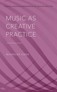Nicholas Cook Music as Creative Practice