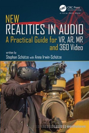New Realities in Audio A Practical Guide for VR AR MR and 360 Video