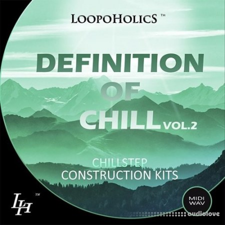 Loopoholics Definition Of Chill Vol.2 Chillstep Construction Kits WAV MiDi